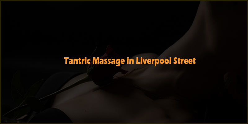 tantric in liverpool street
